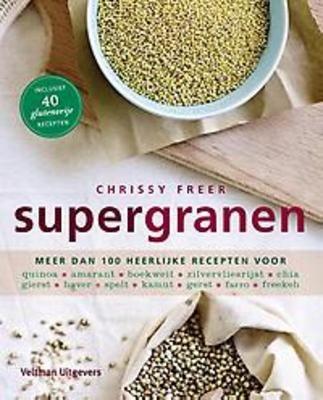 Supergranen : meer dan 100 heerlijke recepten voor quinoa, amarant, boekweit, zilvervliesrijst, chia, gierst, haver… - Chrissy Freer