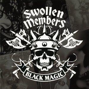 Swollen Members: Dark Clouds and Black Magic.
