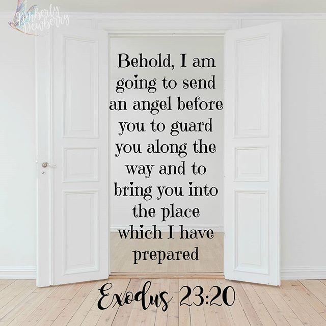 """""""Behold, I am going to send an angel before you to guard you along the way and to bring you into the place which I have prepared."""" ~ Exodus 23:20 #scripturesunday #thisismystory"""