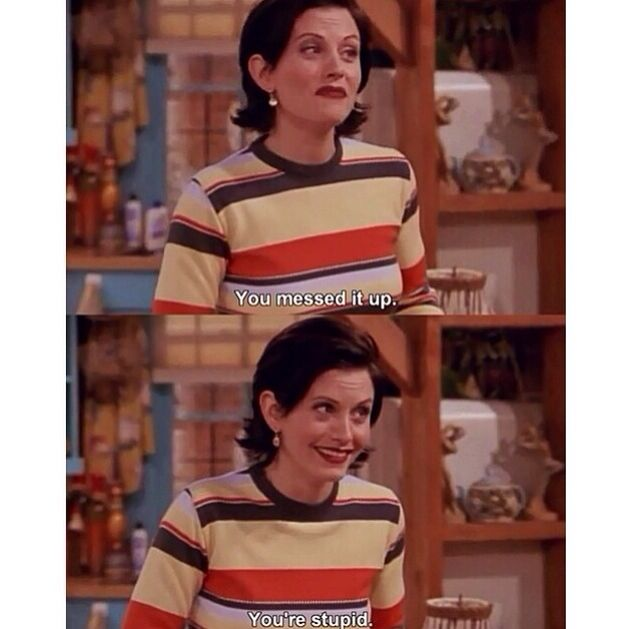F I N D S: Monica Friends Tv Show Funny Quotes