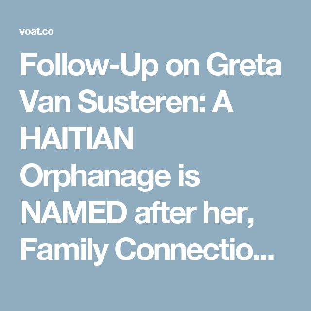 Follow-Up on Greta Van Susteren: A HAITIAN Orphanage is NAMED after her, Family Connections to Roy Cohn   pizzagate
