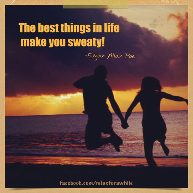 The best things in life make you sweaty.