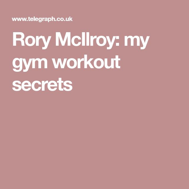 Rory McIlroy: my gym workout secrets