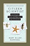 Citizen Scientist: Searching for Heroes and Hope in an Age of Extinction by Mary Ellen Hannibal
