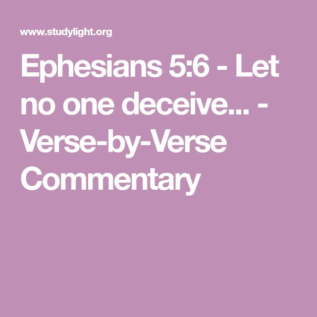 Ephesians 5:6 - Let no one deceive... - Verse-by-Verse Commentary