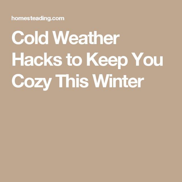 Cold Weather Hacks to Keep You Cozy This Winter