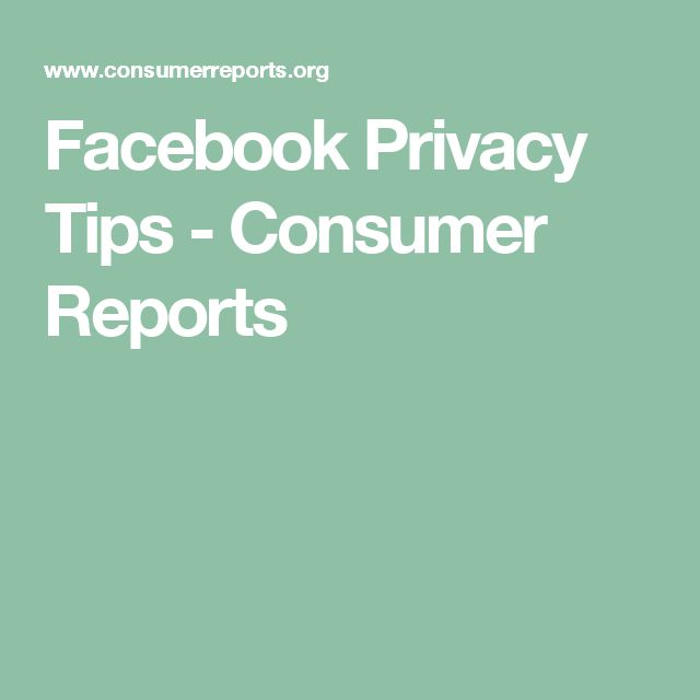 Facebook Privacy Tips - Consumer Reports