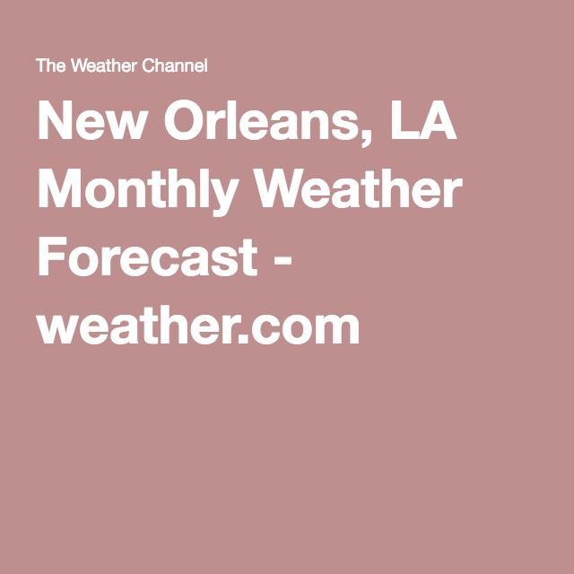 New Orleans, LA Monthly Weather Forecast - weather.com