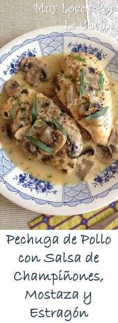 Muy Locos Por La Cocina: Pechuga de Pollo con Salsa de Champiñones, Mostaza y Estragón