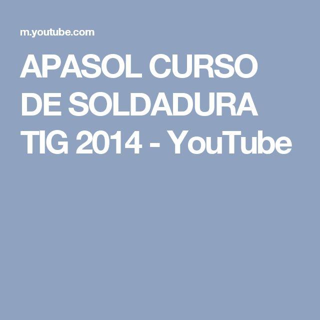 APASOL CURSO DE SOLDADURA TIG 2014 - YouTube