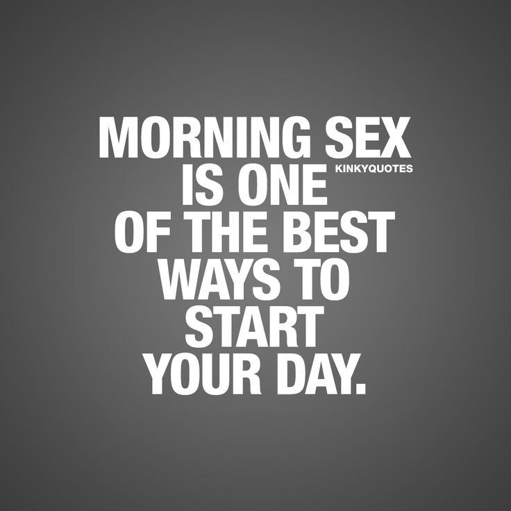Morning sex is one of the best ways to start your day. - It really is! There's no better way to to start your day than with some amazing morning sex  #goodmorning #quote
