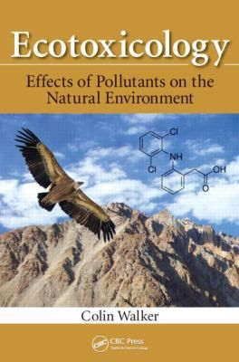 Ecotoxicology : effects of pollutants on the natural environment by Colin Walker
