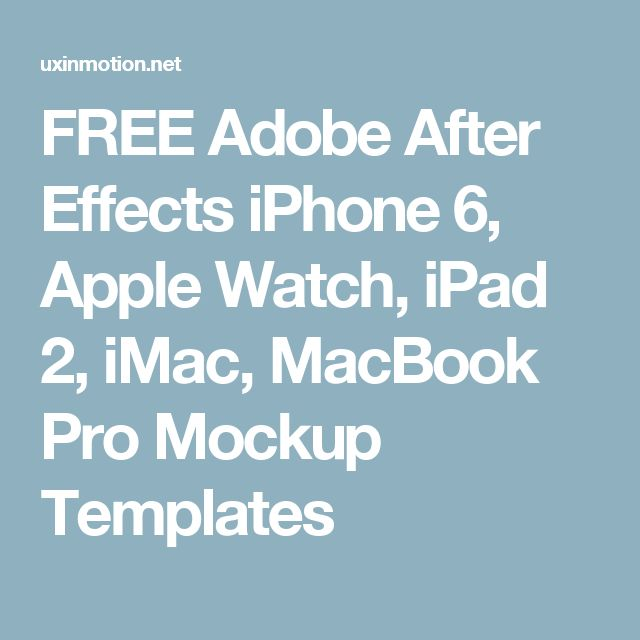 FREE Adobe After Effects iPhone 6, Apple Watch, iPad 2, iMac, MacBook Pro Mockup Templates