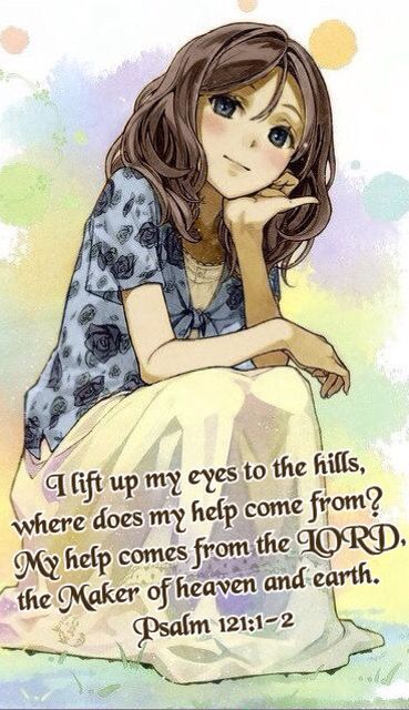 I lift up my eyes to the hills, where does my help come from? My help comes from the LORD, the Maker of heaven and earth. Psalm 121:1-2