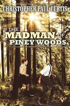 The Madmen of Piney Woods by Christopher Paul Curtis