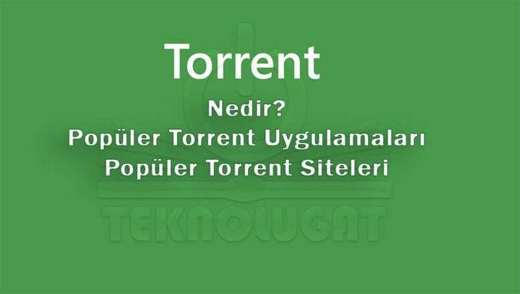 Torrent Nedir? Popüler Torrent Uygulamaları Hangileridir? Popüper Torrent Siteleri Nelerdir?