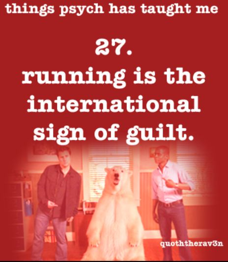 Things psych has taught me 27. Running is the international sign of guilt.
