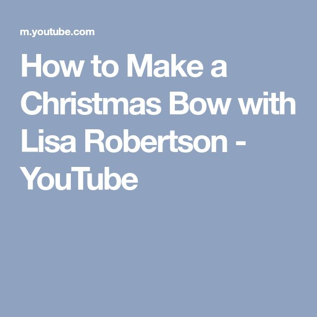 How to Make a Christmas Bow with Lisa Robertson - YouTube