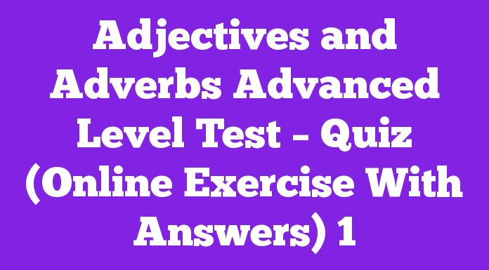 Adjectives and Adverbs Advanced Level Test - Quiz (Online Exercise With Answers) 1 25 Multiple Choice Questions With Answers Adjectives and Adverbs Advanced Level Test - Quiz (Online Exercise With Answers) 1