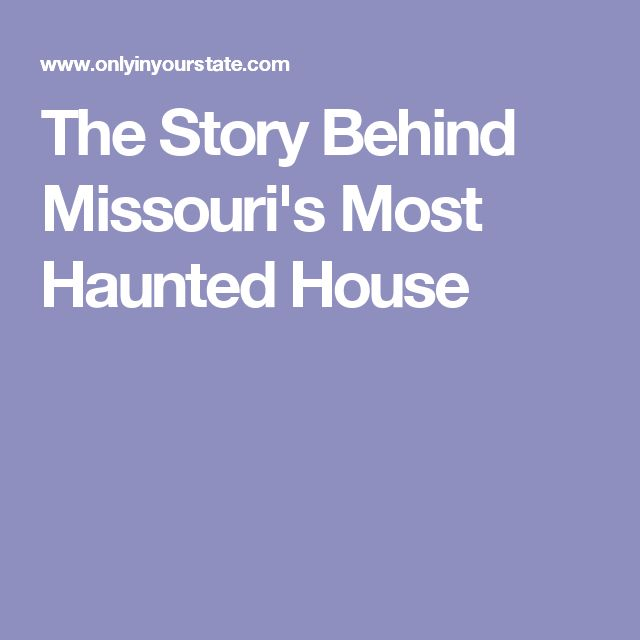 The Story Behind Missouri's Most Haunted House