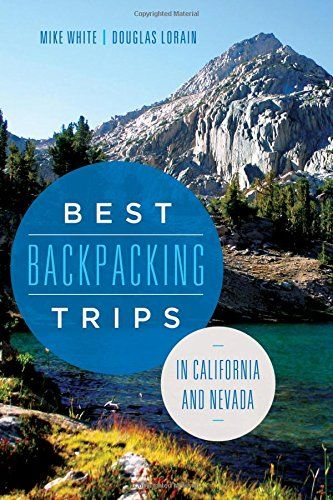 Best Backpacking Trips in California and Nevada by Mike White:  Trinity Alps Lost Coast Palisades Jarbridge Minarets - Sierras Kings Canyon Ruby Mountains Arc Dome Wilderness John Muir Trail Tahoe Rim Trail High Sierra Trail Rae Lakes Loop