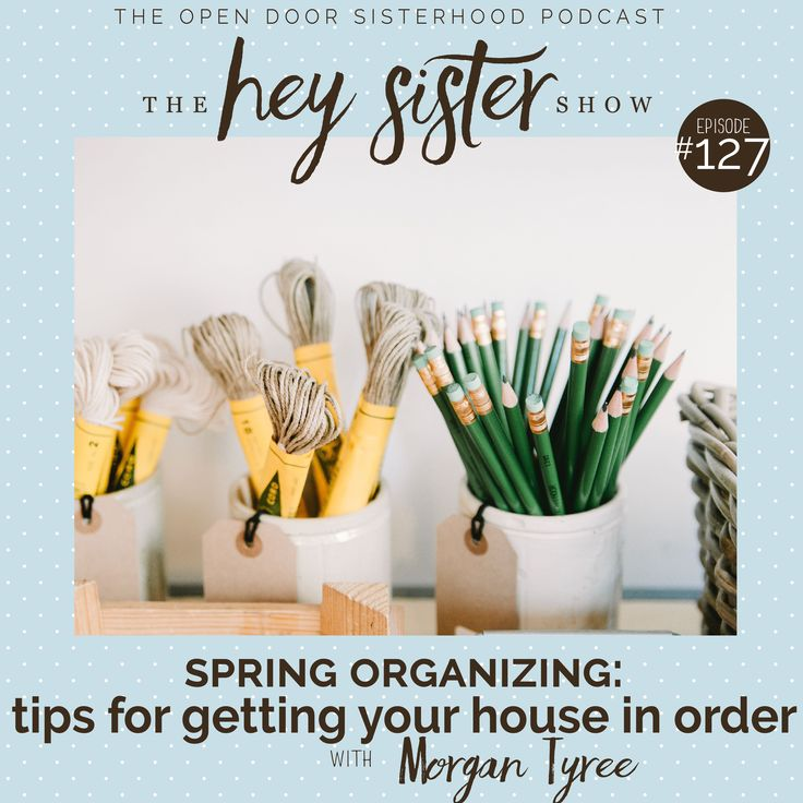 Hey Sister! Spring Organizing with Morgan Tyree | 'Tis the season for….ORGANIZING!  Is anyone else getting the spring cleaning – throw it out – organize every drawer in the house- bug?  Us too.  That's why this week the sisterhood is hosting Morgan Tyree, a professional organizer, to talk about tips and tricks for organizing the various sections of our homes. #organization #springcleaning #podcast