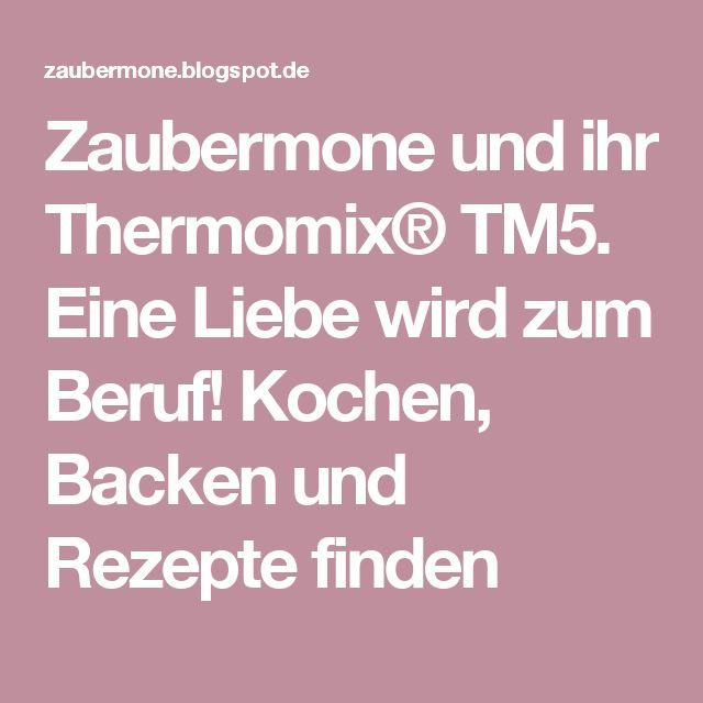Zaubermone und ihr Thermomix® TM5. Eine Liebe wird zum ...