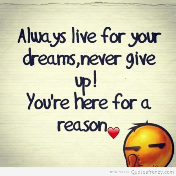 Never Give Up Love Quotes Sayings: Always Live For Your Dreams Never Give Up