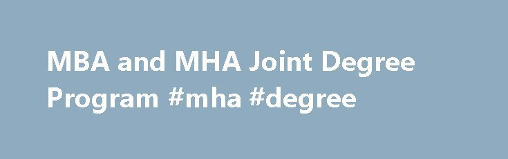 MBA and MHA Joint Degree Program #mha #degree http://anaheim.remmont.com/mba-and-mha-joint-degree-program-mha-degree/  # MHA and MBA Joint Degree Program MHA & MBA Joint Degree Program By special agreement, students in the Master in Healthcare Administration program at Texas Woman s University are provided an opportunity to earn a Master of Business Administration degree at the University of St. Thomas. Students obtain both a fundamental set of health services management skills through the…