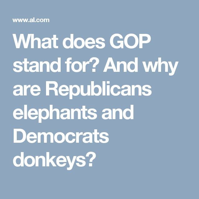 What does GOP stand for? And why are Republicans elephants and Democrats donkeys?