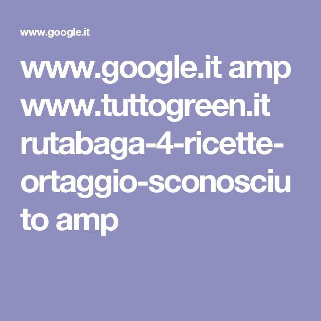 www.google.it amp www.tuttogreen.it rutabaga-4-ricette-ortaggio-sconosciuto amp