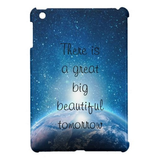 There is a great big beautiful tomorrow quote Savvy iPad mini case - available - $39.95 ===> get it here http://www.zazzle.com/there_is_a_great_big_beautiful_tomorrow_quote_ipad_mini_cover-256458236951800252?rf=238492824372051773&tc=pinterest