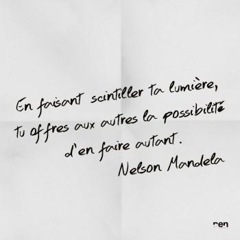 En faisant scintiller ta lumière, tu offres aux autres la possibilité d'en faire autant. Nelson Mandela