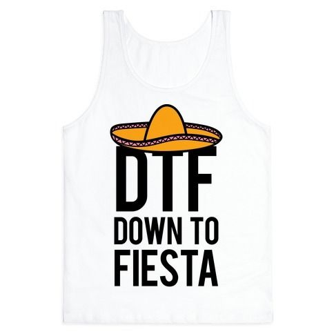 DTF? Yeah, all day everyday! Get down to fiesta with this funny partying shirt! Fiesta on, party people! Great for Cinco de Mayo, a Friday night out on the town with friends, your next beach party, vacation, or college party night.