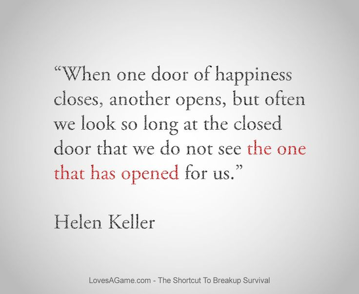 After a break-up:  When one door closes, another opens, but...