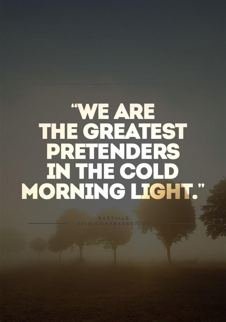 We are the greatest pretendersIn the cold morning light Bastille Lyrics