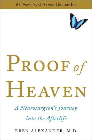 Proof of Heaven: A Neurosurgeon's Journey into the Afterlife by Eben Alexander  ~  A great spiritual read!!!