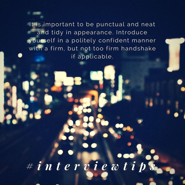It is important to be punctual and neat and tidy in appearance. Introduce yourself in a politely confident manner with a firm but not too firm handshake if applicable. #interviewtips #jobinterview https://www.instagram.com/p/BPlFKE_D6vQ/
