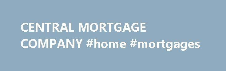 CENTRAL MORTGAGE COMPANY #home #mortgages http://mortgage.nef2.com/central-mortgage-company-home-mortgages/  #central mortgage company # CENTRAL MORTGAGE COMPANY Your ads will be inserted here by Easy Plugin for AdSense . Please go to the plugin admin page toPaste your ad code ORSuppress this ad slot . In our economic depressive state, a mortgage loan calculator or mortgage rate calculator is usually learn what your Mortgage rate  Read More