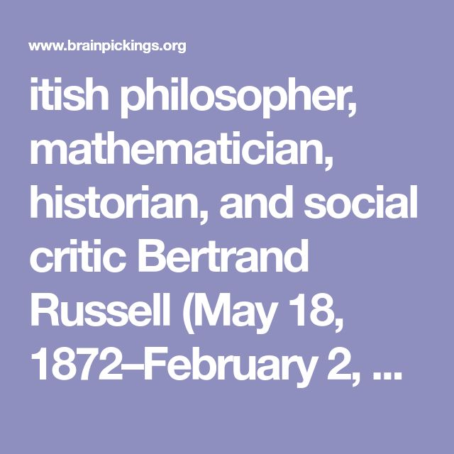 itish philosopher, mathematician, historian, and social criticBertrand Russell(May 18, 1872–February 2, 1970) endures as one of the most intellectually diverse and influential thinkers in modern history...