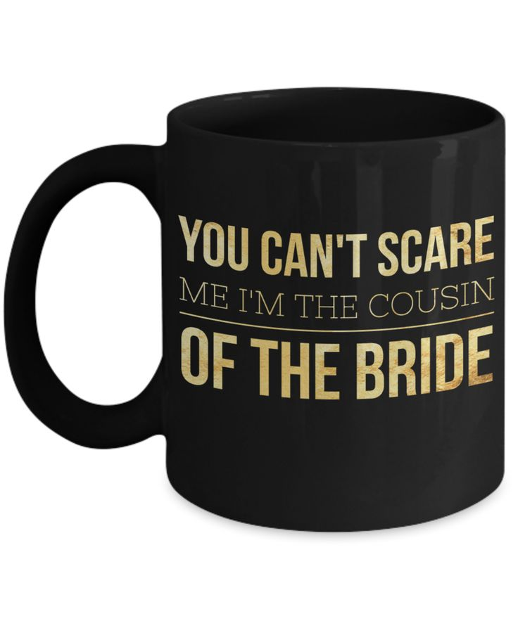 Bride's Cousin Gifts - Cousin Of The Bride Gifts 11 Oz Black Mug - You Cant Scare Me I Am The Cousin Of The Bride