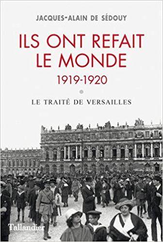 Ils ont refait le monde. 1919-1920 : Le traité de Versailles - Jacques-Alain De Sédouy
