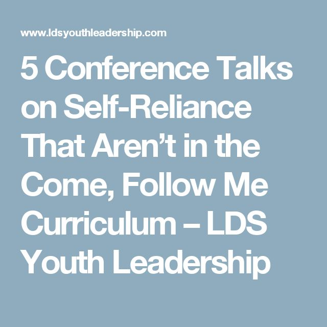 5 Conference Talks on Self-Reliance That Aren't in the Come, Follow Me Curriculum – LDS Youth Leadership