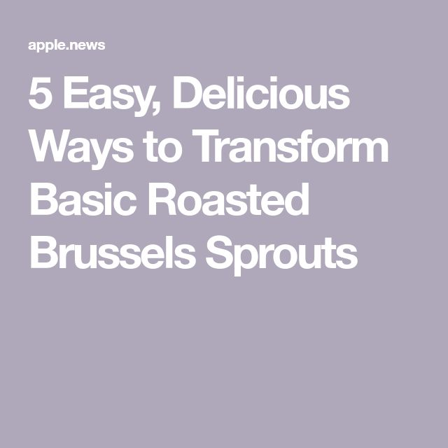 5 Easy, Delicious Ways to Transform Basic Roasted Brussels Sprouts   – Vegetarian & Healthy recipes