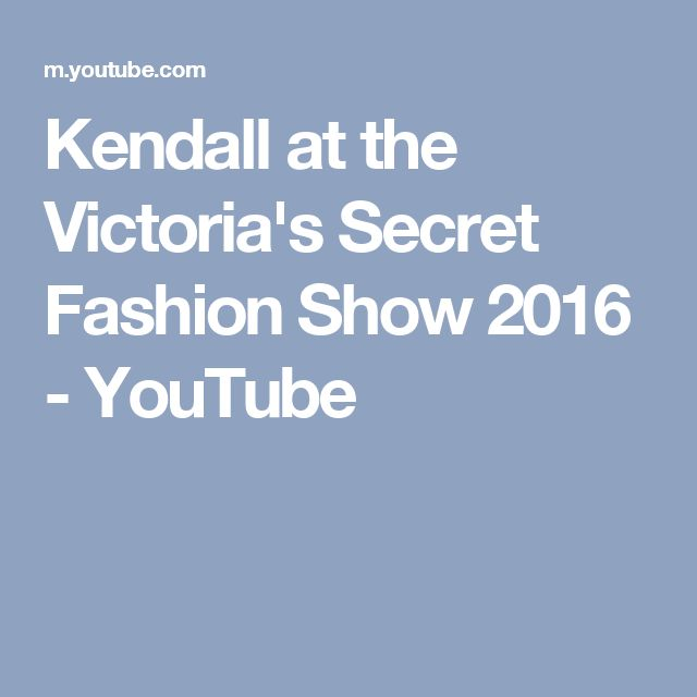 Kendall at the Victoria's Secret Fashion Show 2016 - YouTube