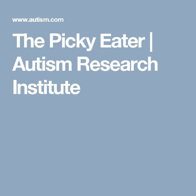 The Picky Eater | Autism Research Institute