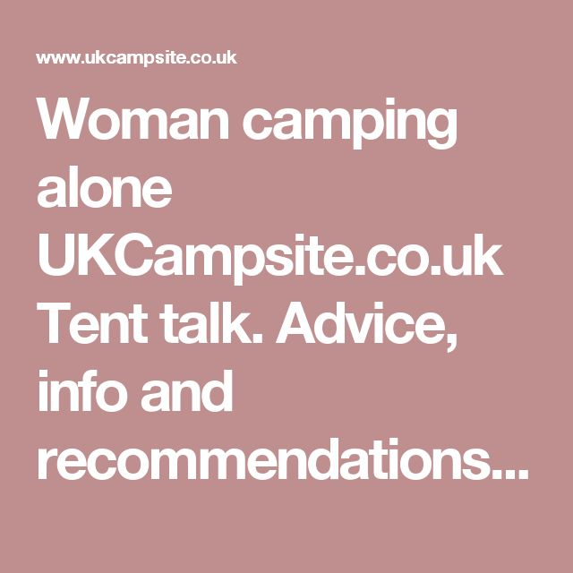 Woman camping alone UKCampsite.co.uk Tent talk. Advice, info and recommendations Forum Messages