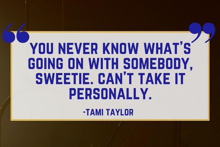 """Tami Taylor on Others - Our Favorite Friday Night Lights Quotes - Southernliving. """"You never know what's going on with somebody, sweetie. Can't take it personally."""""""