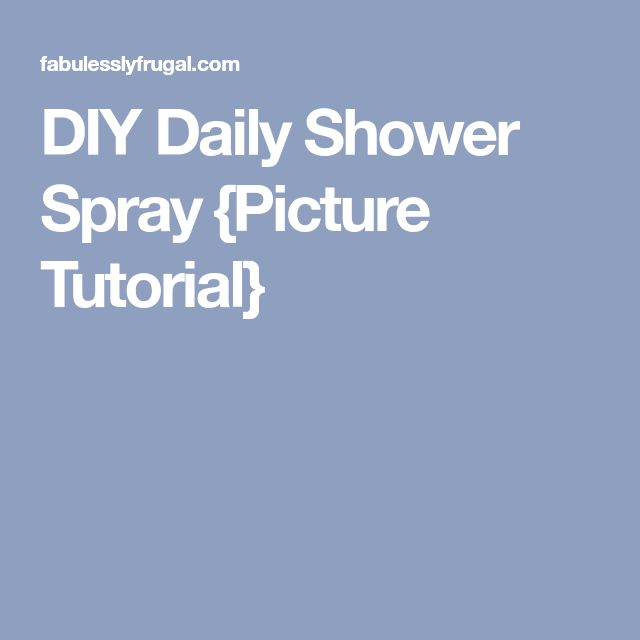 DIY Daily Shower Spray {Picture Tutorial}