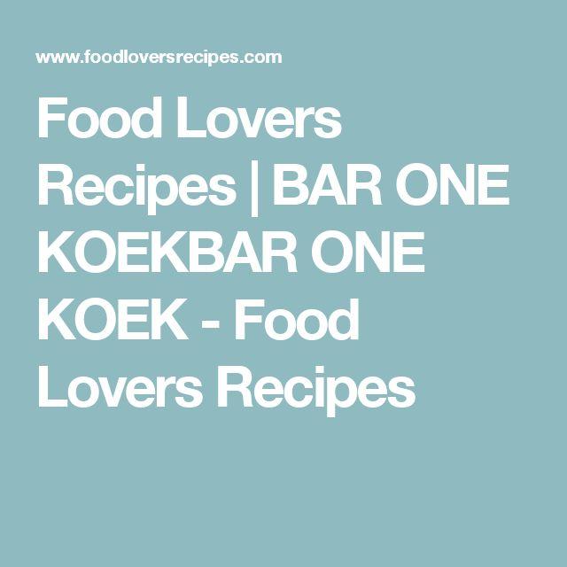 Food Lovers Recipes | BAR ONE KOEKBAR ONE KOEK - Food Lovers Recipes